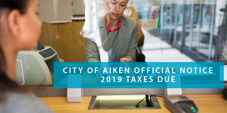 CITY OF AIKEN OFFICIAL NOTICE OF 2019 TAXES DUE